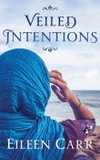 Veiled Intentions by Eileen Carr