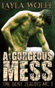 A Gorgeous Mess: The Bent Zealots MC #2 by Layla Wolfe