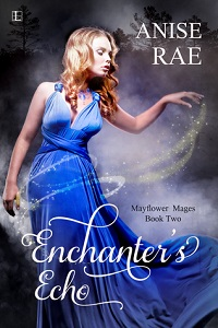 Enchanter's Echo: Mayflower Mages #2 by Anise Rae