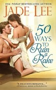 50 Ways to Ruin a Rake: Rakes and Rogues # 1 by Jade Lee with Excerpt and Q & A