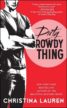 Dirty Rowdy Thing by Christina Lauren
