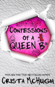 Confessions of a Queen B*: The Queen B* #1 by Crista McHugh