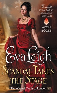 Scandal Takes the Stage: The Wicked Quills of London #2 by Eva Leigh with Excerpt and Giveaway