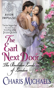 The Earl Next Door: The Bachelor Lords of London #1 by Charis Michaels with Giveaway