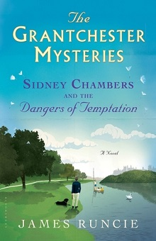 Sidney Chambers and The Dangers of Temptation: The Grantchester Mysteries #5 by James Runcie