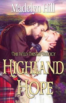 Highland Hope: Wild Thistle Trilogy #1 by Madelyn Hill