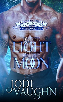 By the Light of the Moon:Rise of the Arkansas Werewolves #1 by Jodi Vaughn