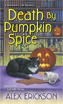 Death By Pumpkin Spice: Bookstore Cafe Mystery #3 by Alex Erickson