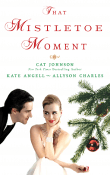 That Mistletoe Moment by Cat Johnson, Kate Angell & Allyson Charles