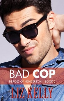 Bad Cop: Heroes of Henderson #2 by Liz Kelly