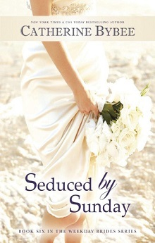 Seduced by Sunday: The Weekday Brides #6 by Catherine Bybee