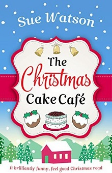 The Christmas Cake Café by Sue Watson