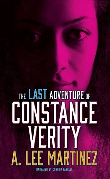 The Last Adventure of Constance Verity: Constance Verity #1 by A. Lee Martinez