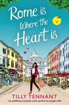 Rome Is Where The Heart Is : From Italy with Love #1 by Tilly Tennant