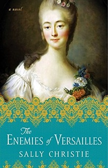 The Enemies of Versailles: The Mistresses of Versailles Trilogy #3 by Sally Christie