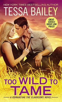 Too Wild to Tame: Romancing the Clarksons #2 by Tessa Bailey