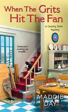 When the Grits Hit the Fan: Country Store Mysteries #3 by Maddie Day