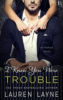 I Knew You Were Trouble: Oxford #4 by Lauren Layne