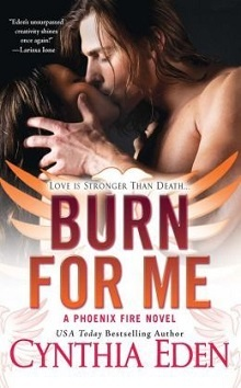 Burn For Me: Phoenix Fire #1 by Cynthia Eden
