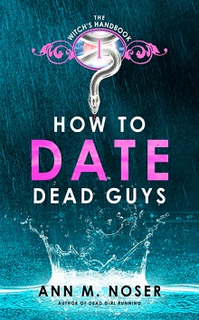 How to Date Dead Guys: Witch's Handbook #1 by Ann M. Noser