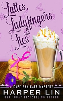 Lattes, Ladyfingers, and Lies: Cape Bay Cafe Mystery #4 by Harper Lin