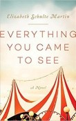 Everything You Came to See by Elizabeth Schulte Martin