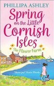 Spring on the Little Cornish Isles; The Flower Farm: The Little Cornish Isles #2 by Philippa Ashley