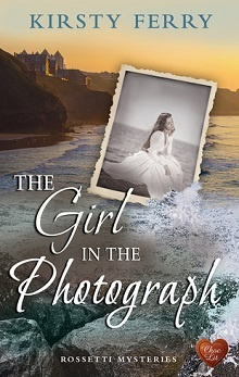 The Girl in the Photograph: The Rossetti Mysteries #3 by Kirsty Ferry
