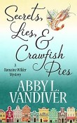 Secrets, Lies, & Crawfish Pies: A Romaine Wilder Mystery #1 by Abby L. Vandiver