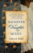 Daughter of a Daughter of a Queen by Sarah Bird
