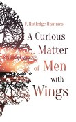 A Curious Matter of Men with Wings by F. Rutledge Hammes