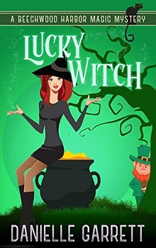 Lucky Witch: Beechwood Harbor Magic Mystery #5 by Danielle Garrett