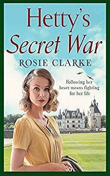 Hetty's Secret War: Women at War #3 by Rosie Clarke