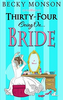 Thirty-Four Going on Bride: Spinster #3 by Becky Monson