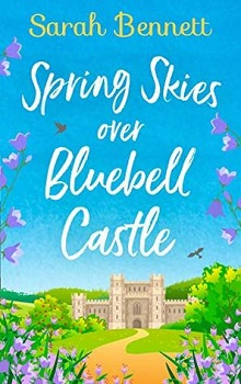 Spring Skies Over Bluebell Castle: Bluebell Castle #1 by Sarah Bennett