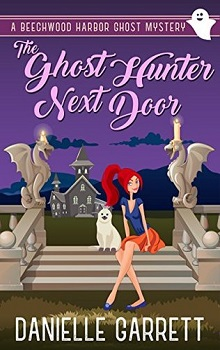 The Ghost Hunter Next Door: Beechwood Harbor Ghost Mystery #1 by Danielle Garrett