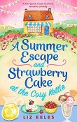 A Summer Escape and Strawberry Cake at the Cosy Kettle: Cosy Kettle #2 by Liz Eeles