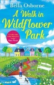 A Walk in Wildflower Park: Wildflower Park Series by Bella Osborne