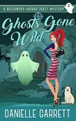 Ghosts Gone Wild: Beechwood Harbor Ghost Mystery #2 by Danielle Garrett