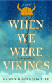 When We Were Vikings by Andrew David Macdonald