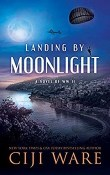 Landing by Moonlight: A Novel of WW II by Ciji Ware