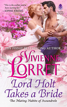 Lord Holt Takes a Bride: Mating Habits of Scoundrels #1 by Vivienne Lorret