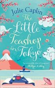 The Little Teashop in Tokyo: Romantic Escapes #6 by Julie Caplan