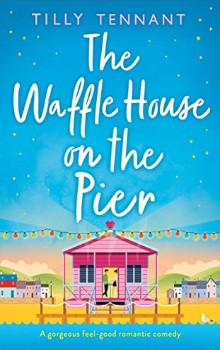 The Waffle House on the Pier by Tilly Tennant