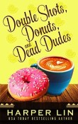 Double Shots, Donuts, and Dead Dudes: Cape Bay Cafe Mystery #8 by Harper Lin