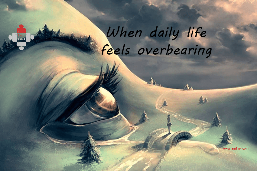 When daily life feels overbearing