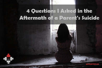 4 Questions I Asked in the Aftermath of a Parent's Suicide