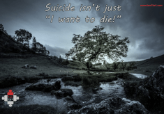"Suicide isn't just ""I want to die!"""