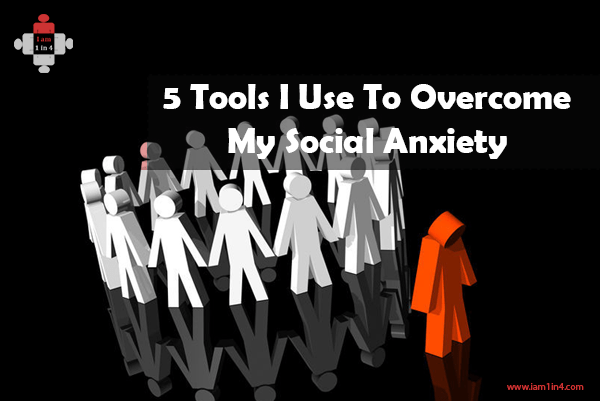 5 Tools I Use To Overcome My Social Anxiety