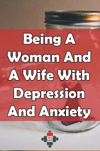 Being A Woman And A Wife With Depression And Anxiety